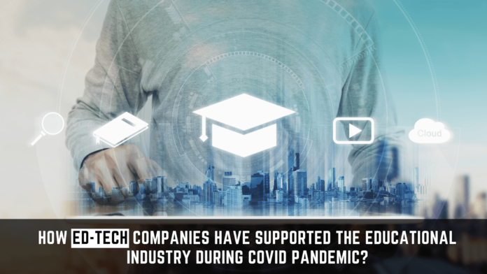 Ed-tech companies have supported the educational industry during COVID Pandemic?